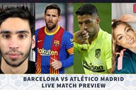 Video: Discussing everything around the upcoming Barcelona vs Atletico clash