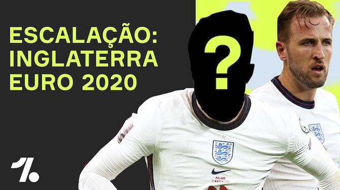 Qual a ESCALAÇÃO da INGLATERRA pra Euro2020?