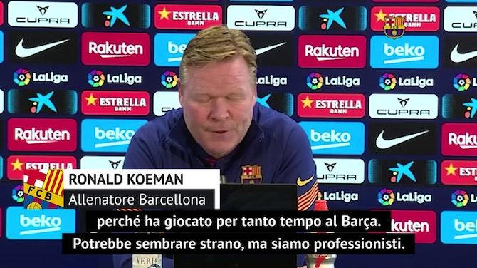 """Koeman verso l'Atletico: """"Per me gara normale, per Suarez invece..."""""""