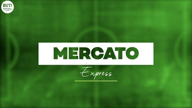 Image d'aperçu pour L1, L2, Europe : infos, rumeurs, officialisations, voici le Mercato Express du 15 juin 2021