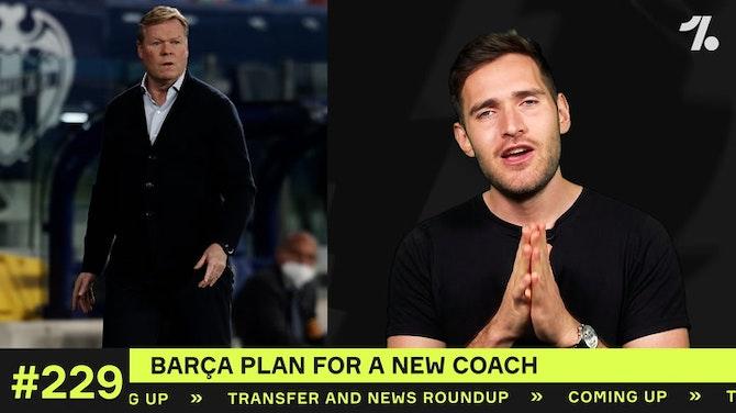 Will Barça SACK Koeman?! And who will replace him?
