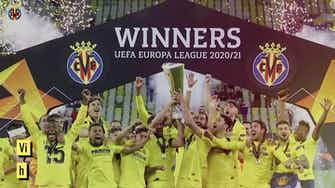 Preview image for Villarreal's historic 20/21 Europa League triumph
