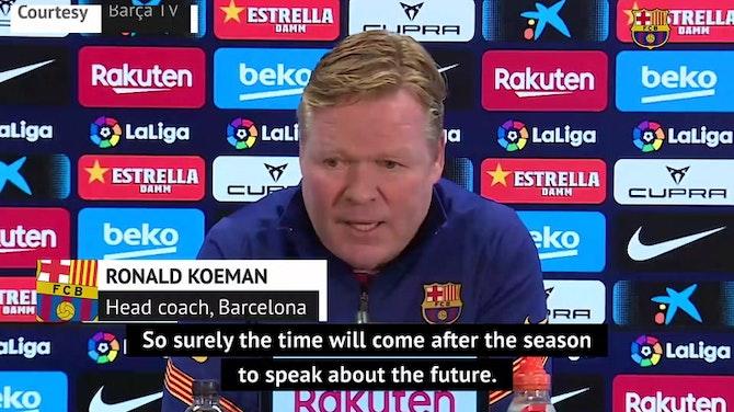 Koeman confident he'll coach Barca next season