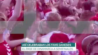 Imagen de vista previa para La afición danesa celebra el pase a semifinales
