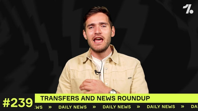 Transfers and News Roundup