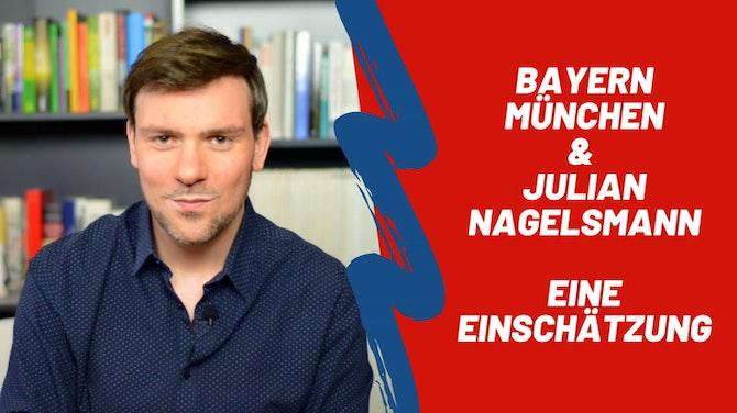 Bayern München und Julian Nagelsmann - Eine Einschätzung