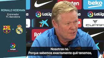 Imagen de vista previa para Koeman no tiene miedo al Real Madrid