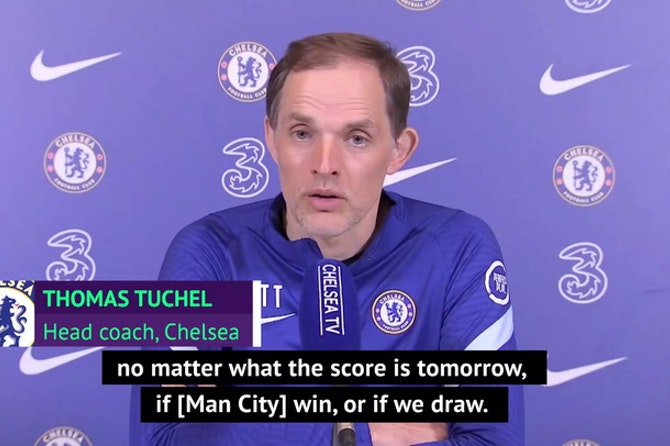 Tuchel adamant City clash will have no bearing on Champions League final
