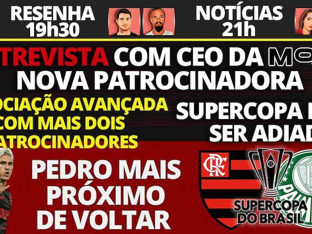 AO VIVO | Novos patrocínios, Flamengo lucra mais no Carioca e 'reforço' para Supercopa