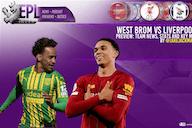 West Brom vs Liverpool Match Preview | Team News, Stats & Key Men